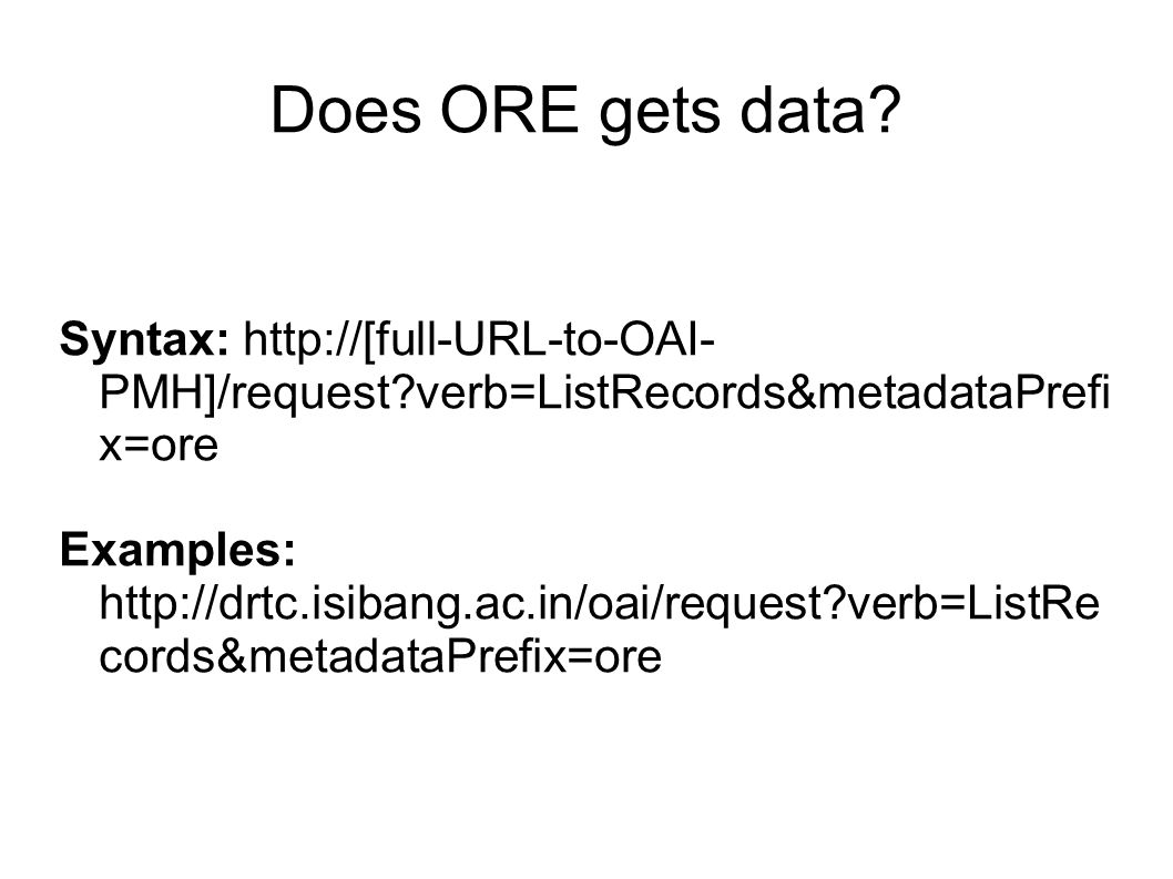 Does ORE gets data Syntax: http://[full-URL-to-OAI-PMH]/request verb=ListRecords&metadataPrefix=ore.